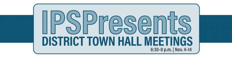 IPS Presents District Town Hall Meetings