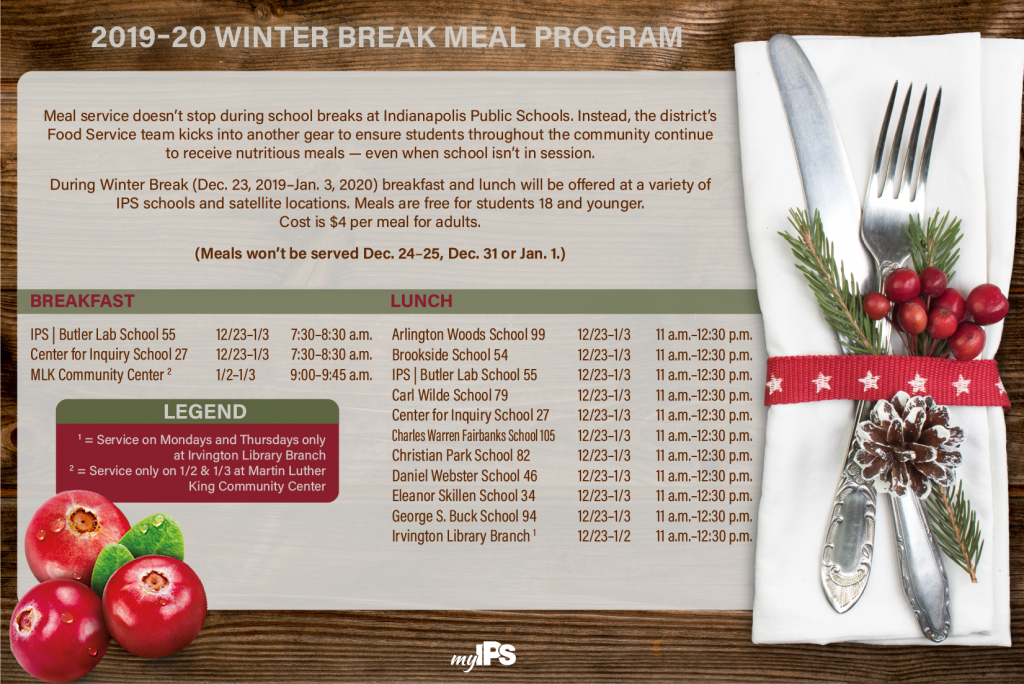 Winter break meal schedule. Full listing can be found at: https://myips.org/wp-content/uploads/2019/12/Sites-Dates-and-Times-Winter-Break-2019.pdf